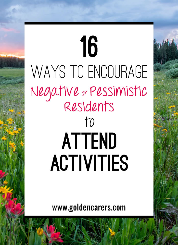 Have you ever worked with a resident who was irritable or pessimistic? It's common to have a few residents who may think that all of your activities are silly or not worth their time. Here's how to make your interactions more productive and pleasant.