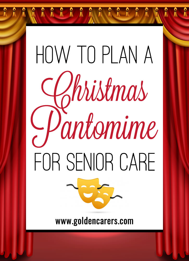 A Pantomime (or 'Panto' for short) is a traditional British Christmas play. Christmas Pantomimes are immensely popular in the U.K. and deeply rooted into British culture. They are so joyful and entertaining! This is a wonderful tradition that is well worth embracing in senior care homes.
