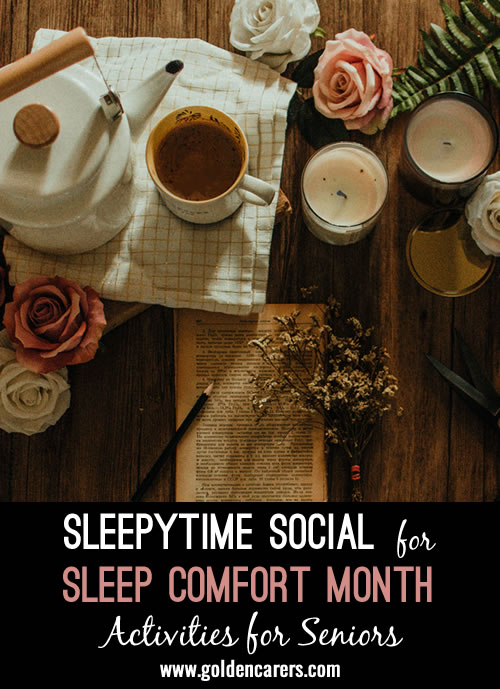 Did you know that November is Sleep Comfort Month? Here is an idea for a Sleeptime Social that you could throw for your residents that will help them feel pampered and prepared to have a restful night.