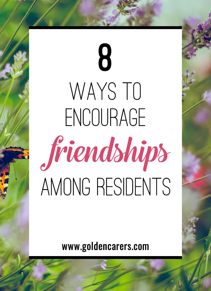 Socialization with peers is imperative for healthy aging. In this article we provide some tips for article provides some ideas for helping residents connect and form friendships with one another.