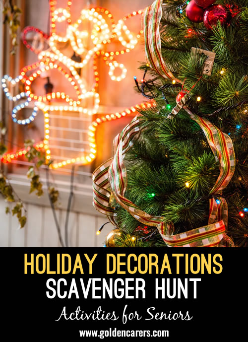Get your residents moving safely around the community to enjoy holiday decorations you have worked so hard to put up! This scavenger hunt can work as an individual activity, a 1:1 activity, a family visit activity, or even a small group activity.