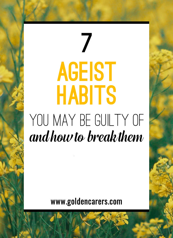 As Activity Professionals, we work closely with residents during their daily routines. However, along the way we sometimes pick up bad habits that can affect their self-esteem, independence, or quality of life. Here's a quick list of some common (and not-so-common) ageist habits that you may need to break.