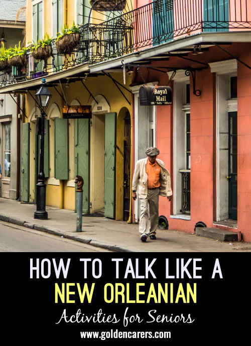 Here are some fun words and unique slang that have come out of Cajun, French, and African American language that have blended in New Orleans.
