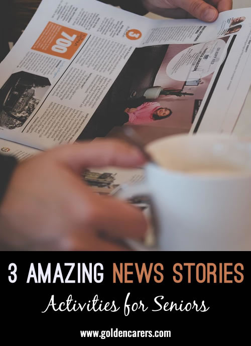Here are 3 fascinating real-life news stories to share!