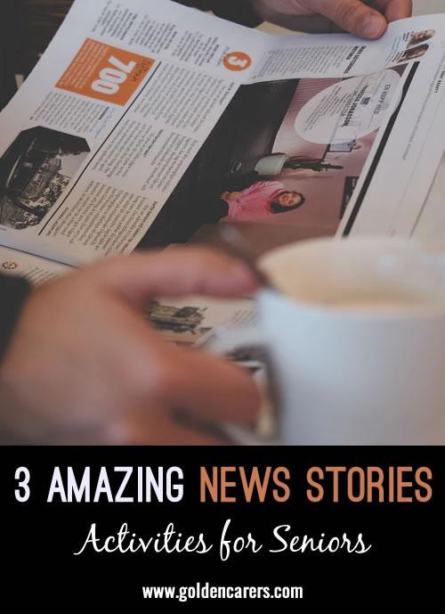 3 Amazing News Stories