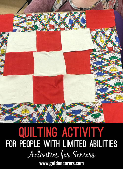 Here is a simple quilting activity for those with limited abilities.