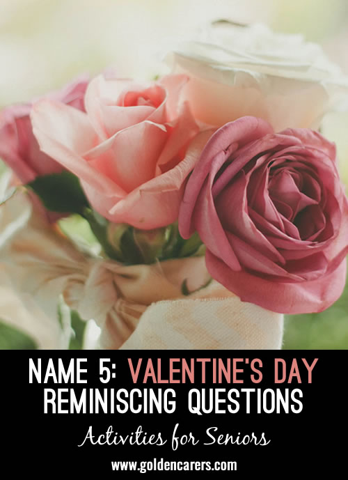 Name 5: Valentine's Day Reminiscing Questions