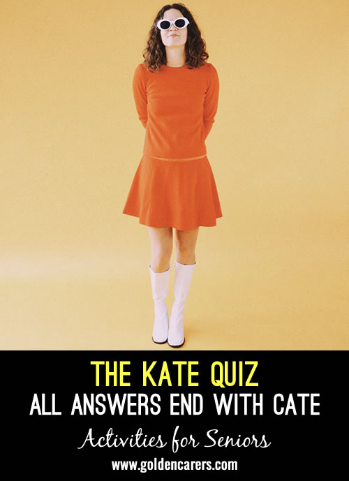 In this quiz, all questions end in 'CATE'    