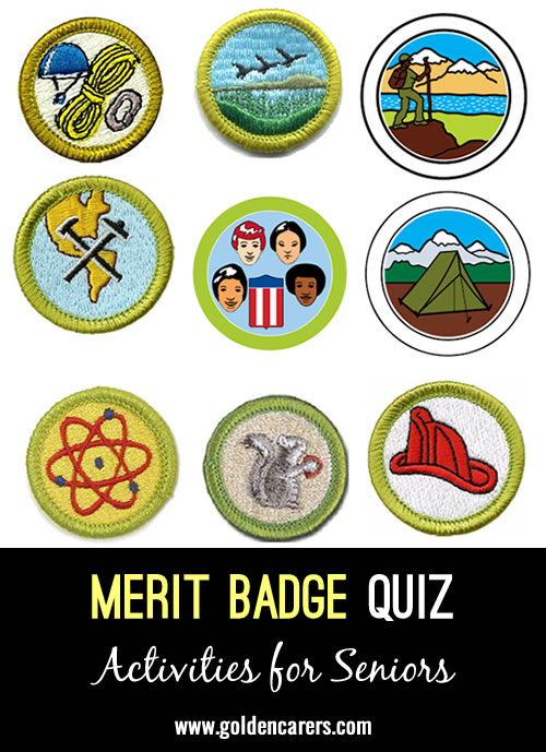 I created a Merit Badge guessing game for my residents. Residents were surprised and interested when I handed them out. If you are able to do in group setting you could google the images and get them to guess from a screen.