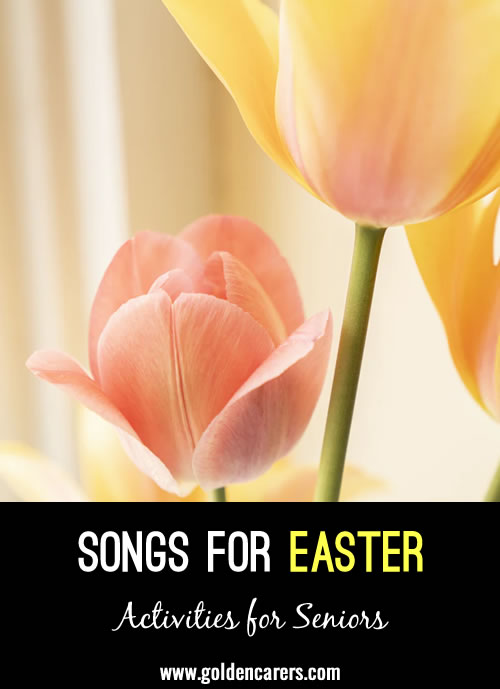 Songs suitable for Easter - you may some different versions of these.