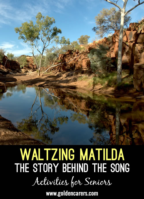 The bush ballad Waltzing Matilda is considered the unofficial national anthem of Australia. The background story to the song is quite intriguing!