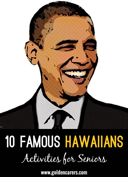 Before reading this list, get the conversation going by asking if anyone knows a person from or born in Hawaii.