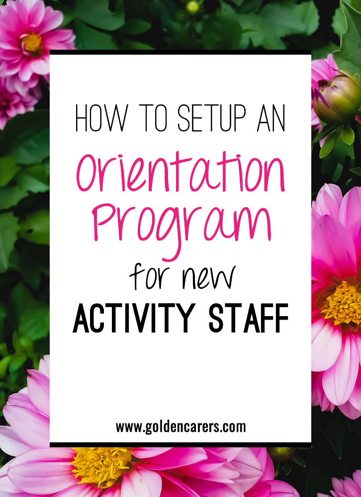 When you hire a new member of your activity team, you want to be sure to start them off on the right foot. However, if you don't have an organized orientation program in place, they may feel overwhelmed when they start. Here's how to make yours work for you.