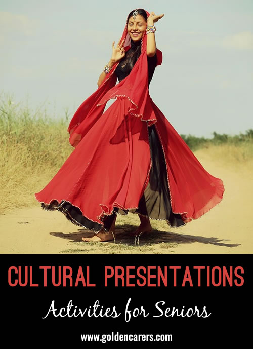 Invite a staff member or a  resident's family member to do a presentation on their country and talk about their heritage.