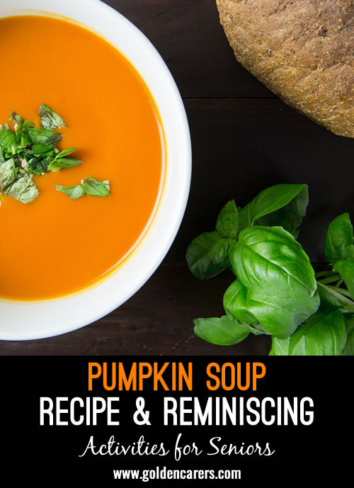 Pumpkin soup is a delicious comfort food. Gather residents to watch as you make it and reminisce about family life. When it's ready, enjoy a meal together!
