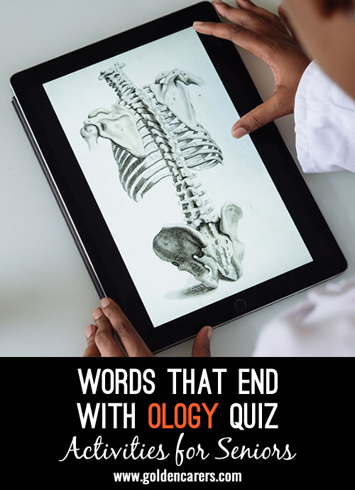 A list of words ending in OLOGY -  meaning:  the study of............