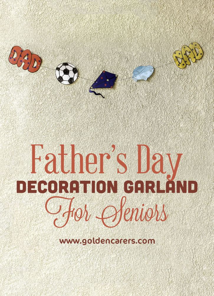 Decorate your facility with garlands for Father's Day. They are fun to make and eye catching!