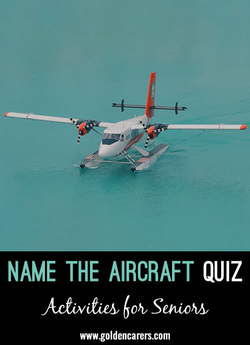 A visual quiz - name the aircraft pictured. Men will love this one! A fun activity for seniors in nursing homes.