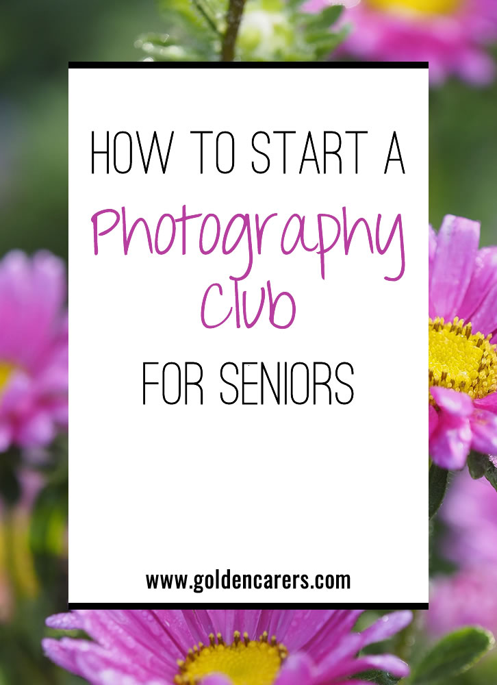 How to Start a Photography Club for Seniors