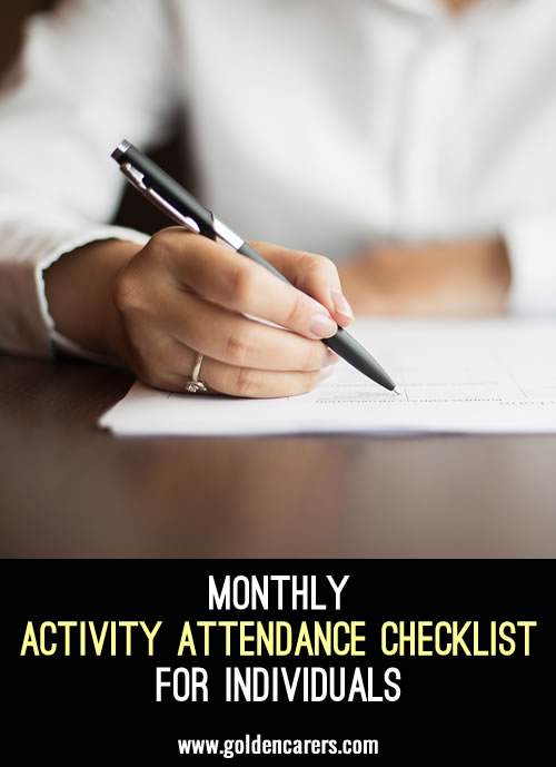 There are a few ways to record programmed actitives attendance. This is a monthly attendance checklist for individuals. The advantage of this form is that you can see at a glance how a resident is doing.