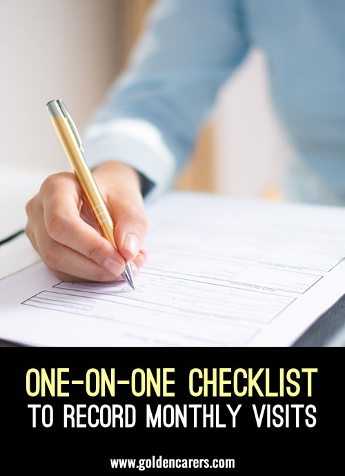 One-on-One checklists are useful for recording individual visits. Individual visits are interventions used to support residents who are unwell, unable to attend programmed activities or simply refuse to leave their rooms.