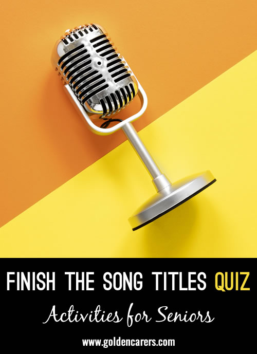 Finish the song titles of these popular songs from yesteryear!