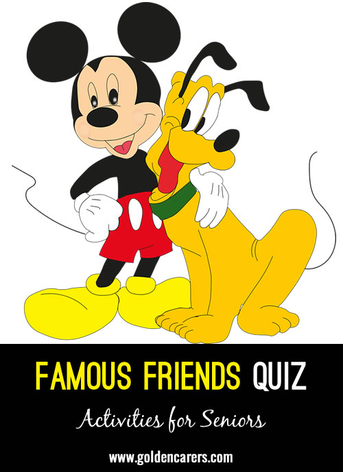 Complete these real-life and fictional famous friend duos. This is a great activity to do as a group, before a meal, or as a part of your newsletter or social media efforts.