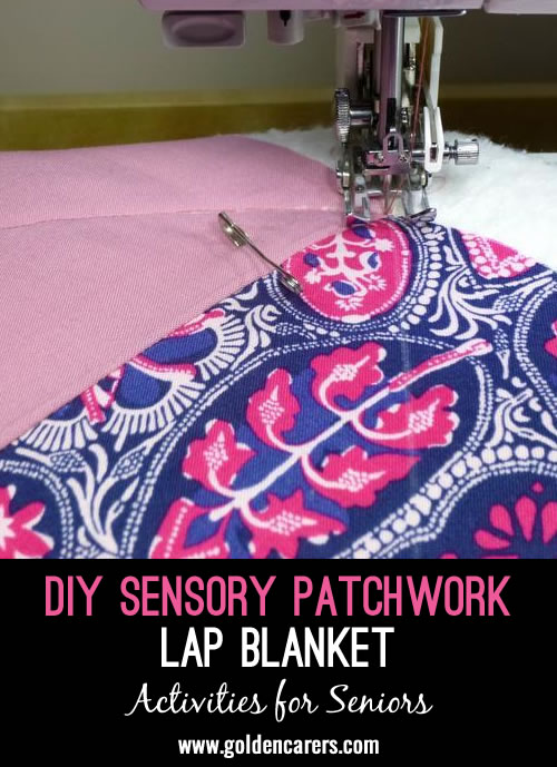 Create a sensory patchwork with interesting textures to calm and soothe residents who are agitated.