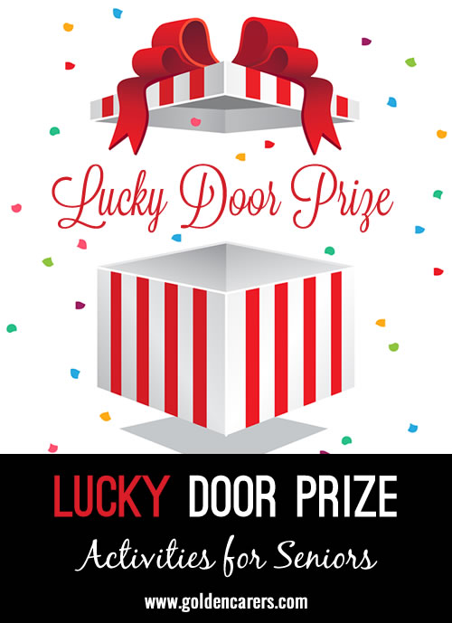 Lucky Door Prize (with a twist). This adaptation is suitable for Residential Care facilities, as always rejig and make it suitable to your own needs.