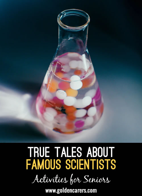 Here are some intriguing and amusing true tales about three revered scientists.