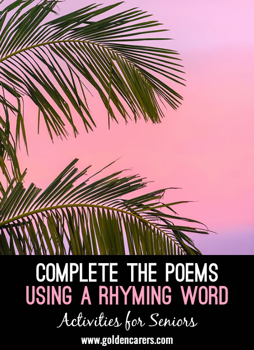 Think of a word to rhyme with the words in CAPITALS  to finish the poems