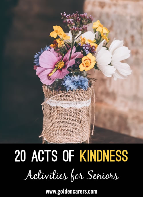 Many of the following Acts of Kindness take less than two minutes. The ones taking a little longer could be  delegated to volunteers.