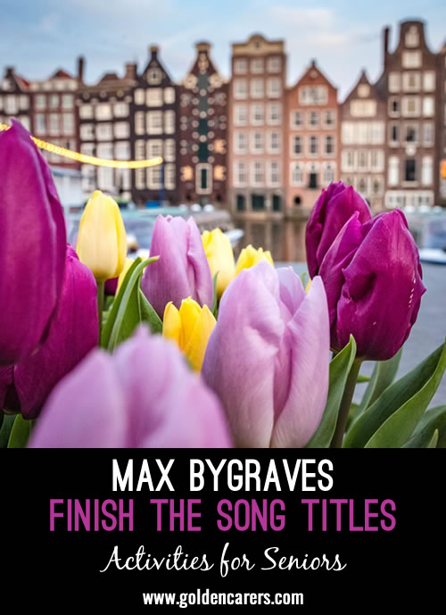 Finish the song titles of these popular songs sung by Max Bygraves!