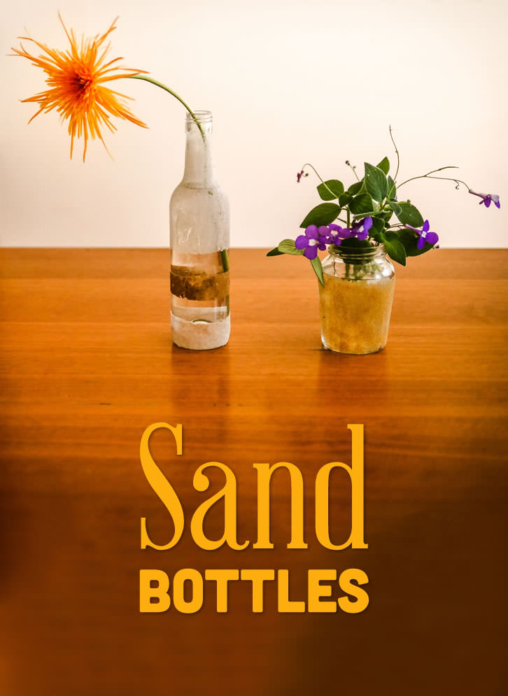 Recycle bottles with sand and make them into vases and containers for knick-knacks.