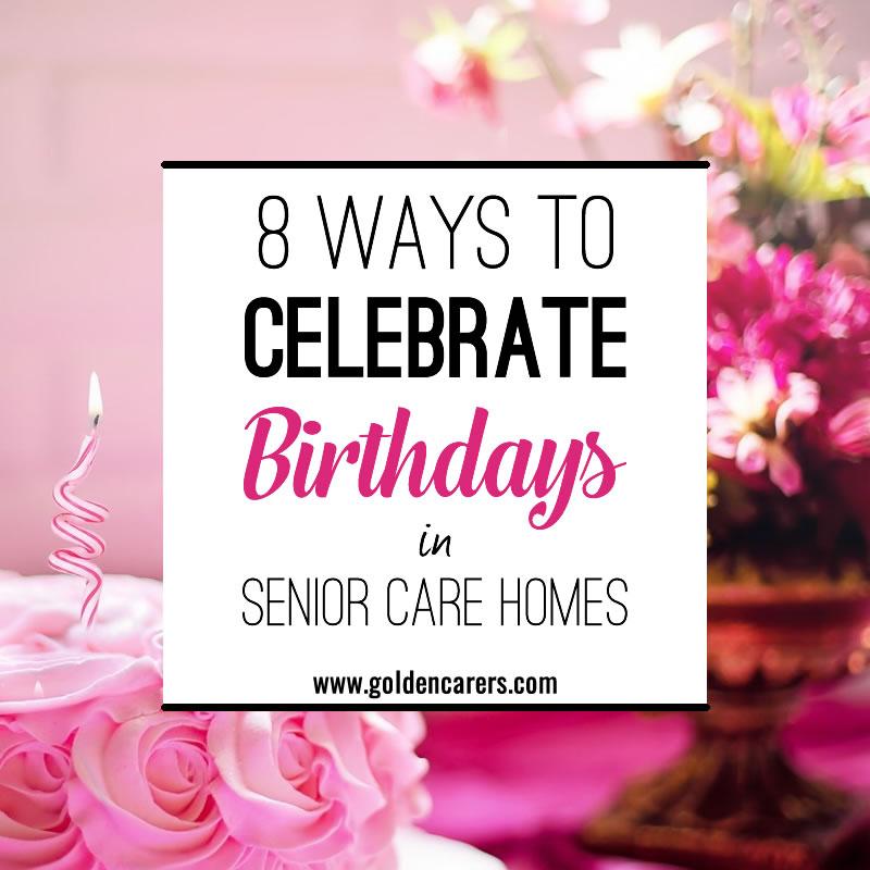 8 Ways To Celebrate Birthdays In Senior Care Homes