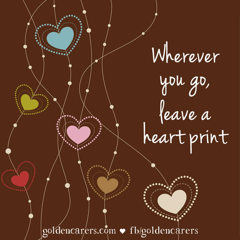 Wherever you go, leave a heart-print