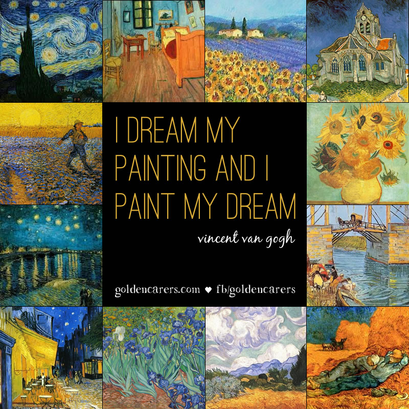 I dream my painting and I paint my dream. Vincent Van Gogh