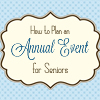 How to Plan an Annual Event for Seniors